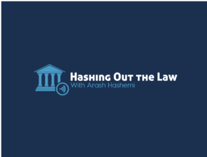 Hashing Out the Law, with Arash Hashemi (Podcast)